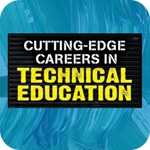 Cutting Edge Careers in Technical Education
