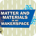 Matter and Material in my Makerspace
