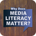 Why Does Media Literacy Matter