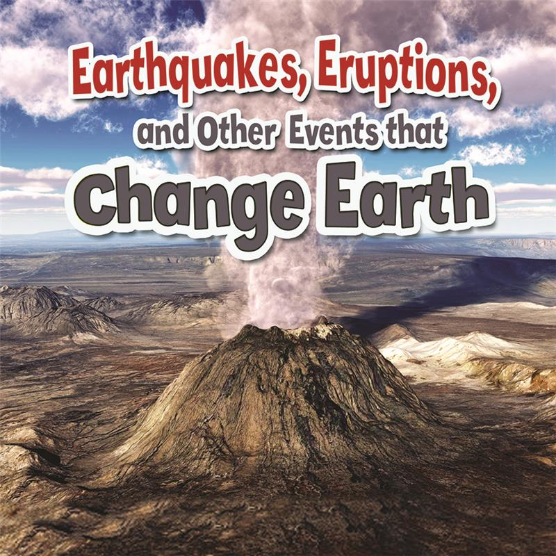 Earthquakes, Eruptions, and Other Events that Change Earth  - PB