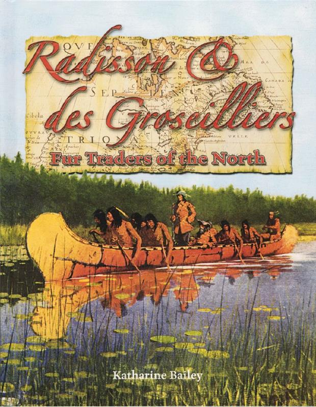Radisson and des Groseilliers - Fur Traders of the North - HC