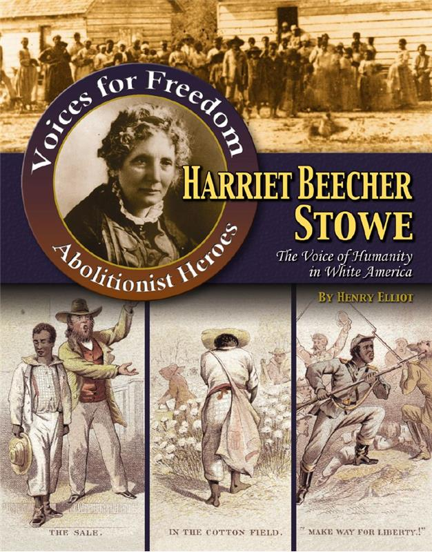Harriet Beecher Stowe: The Voice of Humanity in White America - HC