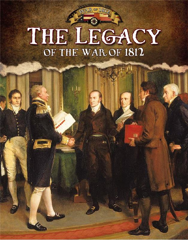 The Legacy of the War of 1812 - HC