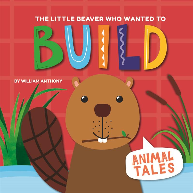 The Little Beaver Who Wanted to Build - PB