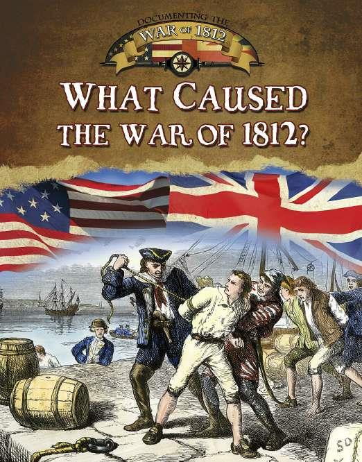 the causes of the war of 1812 essay A short summary of 's the war of 1812 (1809-1815) this free synopsis covers all the crucial plot points of the war of 1812 (1809-1815.