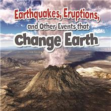 Earthquakes, Eruptions, and Other Events that Change Earth  - HC