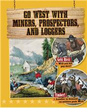 Go West with Miners, Prospectors, and Loggers  - PB