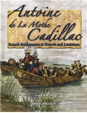 Antoine de La Mothe Cadillac: French settlements at Detroit and Louisiana - HC