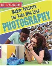 Maker Projects for Kids Who Love Photography - PB