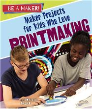 Maker Projects for Kids Who Love Printmaking - HC
