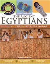 The Ancient Egyptians: Dress, Eat, Write and Play Just Like the Egyptians - PB