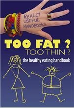 Too Fat? Too Thin? The Healthy Eating Handbook - HC