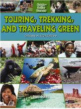 Touring, Trekking, and Traveling Green: Careers in Ecotourism - PB