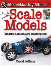 Scale Models: Making a Miniature Masterpiece - HC