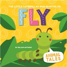 The Little Caterpillar Who Wanted to Fly - PB