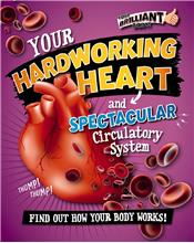 Your Hardworking Heart and Spectacular Circulatory System - PB