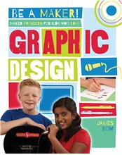 Maker Projects for Kids Who Love Graphic Design - HC
