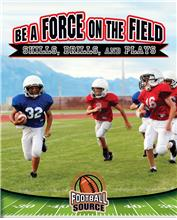 Be a Force on the Field: Skills, Drills, and Plays - PB
