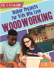Maker Projects for Kids Who Love Woodworking - PB