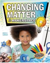 Changing Matter in My Makerspace - HC