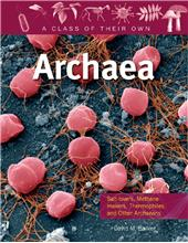 Archaea: Salt-lovers, Methane-makers, Thermophiles, and Other Archaeans - PB