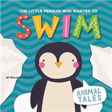The Little Penguin Who Wanted to Swim - HC